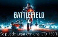 ¿Se puede jugar con una GTX750?   Battlefield 4
