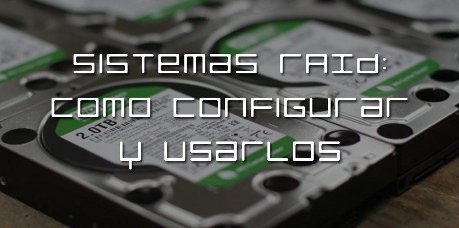 Sistemas RAID: Como configurar y usarlos
