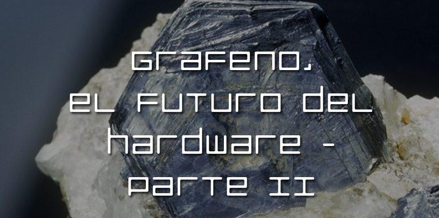 Grafeno, el futuro del hardware – Parte II